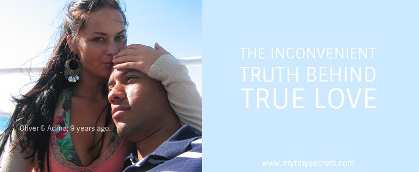 The inconvenient Truth Behind True Love